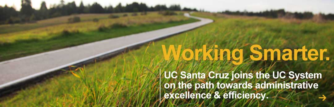 Work Smart... UC Santa Cruz joins the UC System on the road towards administrative excellence and efficiency.
