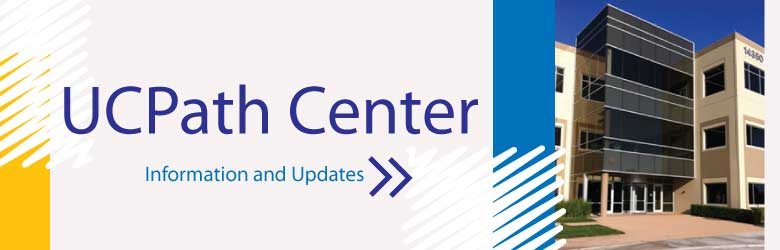UCPath Center: Updates and Information Regarding the new UCPath Center